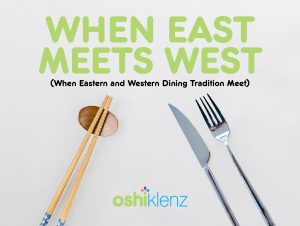 When East Meets West (When Eastern and Western Dining Tradition Meet)